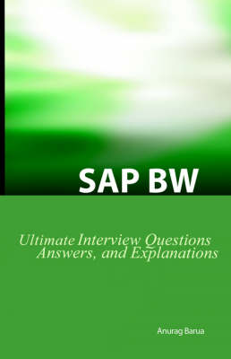 SAP BW Ultimate Interview Questions, Answers, and Explanations: SAW BW Certification Review (Paperback)