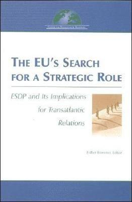 The EU's Search for a Strategic Role: ESDP and Its Implications for Transatlantic Relations (Paperback)