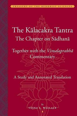 The Kalacakra Tantra - The Chapter on Sadhana, together with the Vimalaprabha Commentary (Hardback)