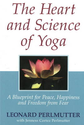 Heart & Science of Yoga: A Blueprint for Peace, Happiness & Freedom from Fear (Hardback)