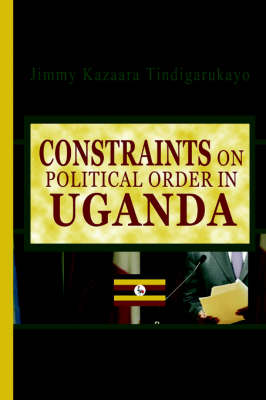 Constraints on Political Order in Uganda (Paperback)