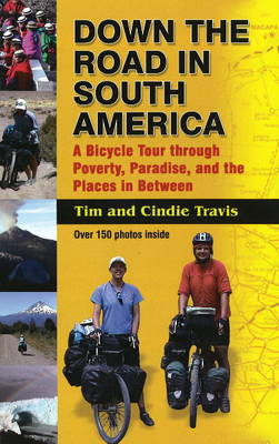 Down the Road in South American: A Bicycle Tour Through Poverty, Paradise, and Place in Between (Paperback)