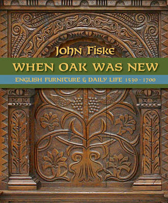 When Oak Was New: English Furniture and Daily Life 1530-1700 (Paperback)