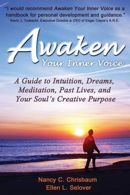 Awaken Your Inner Voice: A Guide to Intuition, Dreams, Meditation, Past Lives, and Your Soul's Creative Purpose (Paperback)