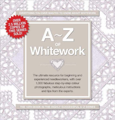 A-Z of Whitework: Book 1: Surface Embroidery - A-Z Embroidery Series (Spiral bound)