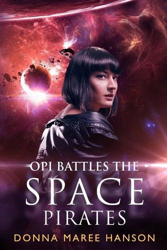 Opi Battles the Space Pirates: Love and Space Pirates Book 3 (Paperback)