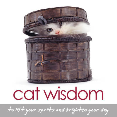 Cat Wisdom: To Lift Your Spirits and Brighten Your Day (Hardback)