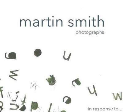 Martin Smith Photographs: in response to..... (Hardback)