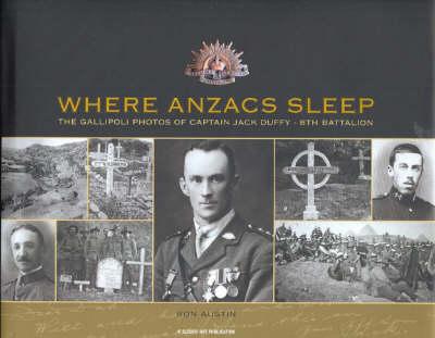 Where ANZACS Sleep: The Gallipoli Photos of Captain Jack Duffy- 8th Battalion (Hardback)