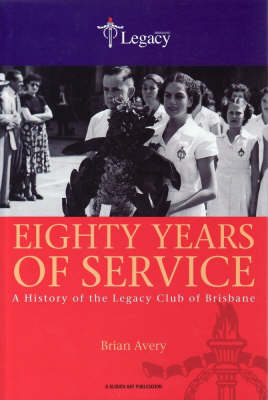 Eighty Years of Service: A History of the Legacy Club of Brisbane (Hardback)