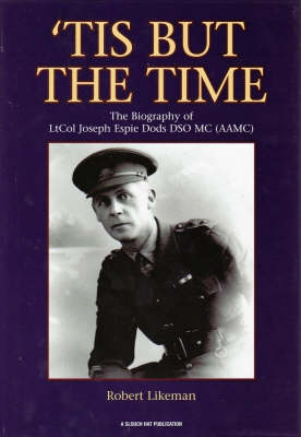 'Tis But the Time: The Biography of LtCol Joseph Espie Dods DSO MC (AAMC) (Hardback)