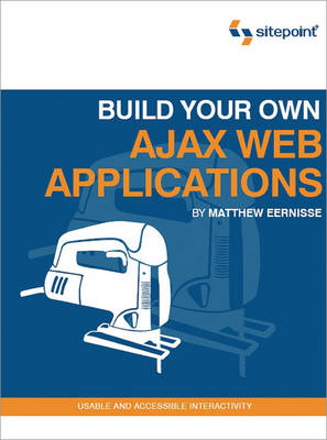 Build Your Own Ajax Web Applications (Paperback)