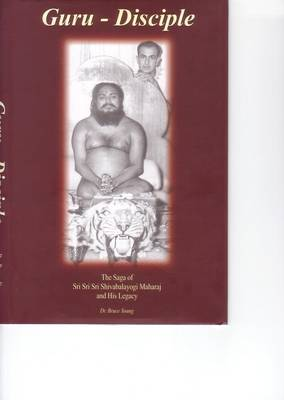 Guru - Disciple: The Saga of Sri Sri Sri Shivabalayogi Maharaj and His Legacy (Hardback)