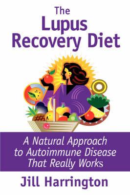 The Lupus Recovery Diet: A Natural Approach to Autoimmune Disease That Really Works (Paperback)