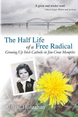 The Half-Life of a Free Radical: Growing Up Irish Catholic in Jim Crow Memphis (Paperback)