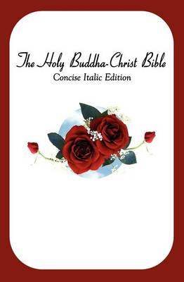 The Holy Buddha-Christ Bible (Concise Italic Edition) (Paperback)