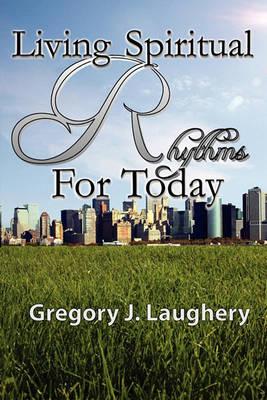 Living Spiritual Rhythms For Today (Paperback)