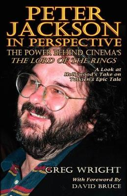 Peter Jackson in Perspective: The Power Behind Cinema's The Lord of the Rings. A Look at Hollywood's Take on Tolkien's Epic Tale. (Paperback)