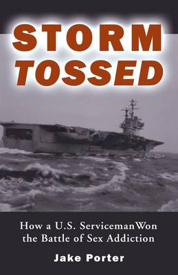 Storm Tossed: How A U.S. Serviceman Won the Battle of Sex Addiction (Paperback)