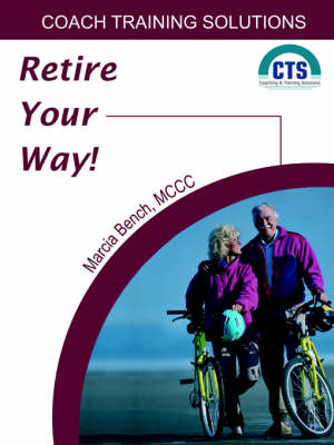 Retire Your Way: Discover the Secrets of Creating a Satisfying Retirement (Paperback)