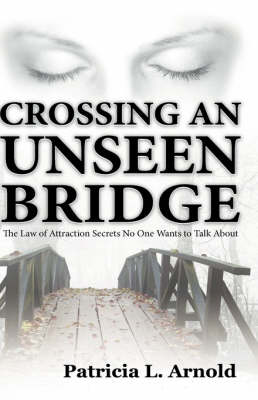 Crossing an Unseen Bridge: The Law of Attraction Secrets No One Wants to Talk about (Paperback)