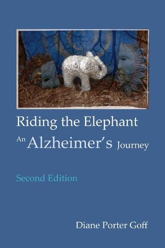 Riding the Elephant: An Alzheimer's Journey (Paperback)