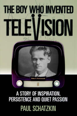The Boy Who Invented Television: A Story of Inspiration, Persistence, and Quiet Passion (Paperback)
