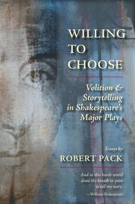 Willing to Choose: Volition & Storytelling in Shakespeare's Major Plays (Paperback)