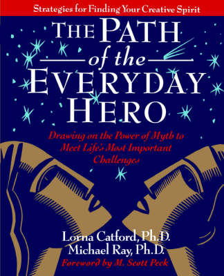 The Path of the Everyday Hero: Drawing on the Power of Myth to Meet Life's Most Important Challenges (Paperback)