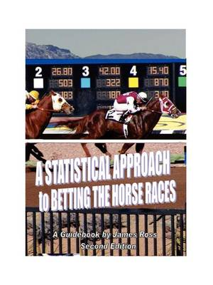 A STATISTICAL APPROACH to BETTING the HORSE RACES (Paperback)