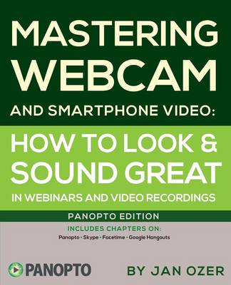 Mastering Webcam and Smartphone Video: Panopto Edition (Paperback)