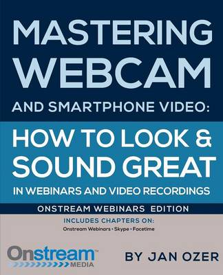 Mastering Webcam and Smartphone Video: Onstream Webinars Edition (Paperback)