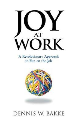Joy at Work: A Revolutionary Approach To Fun on the Job (Hardback)