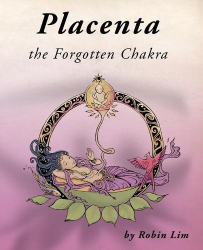 Placenta - The Forgotten Chakra (Paperback)