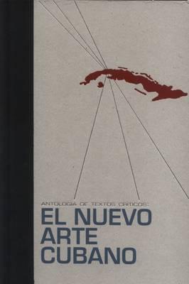 El Nuevo Arte Cubano: Antologica De Textos Criticos (Hardback)