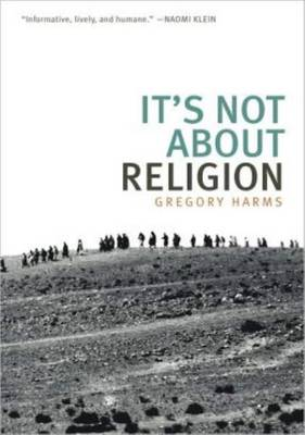 Gregory Harms - it's Not About Religion (Paperback)