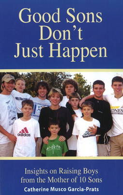 Good Sons Don't Just Happen: Insights on Raising Boys from a Mother of 10 Sons (Paperback)