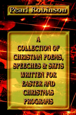 A Collection Of Christian Poems, Speeches & Skits Written For Easter And Christmas Programs (Paperback)