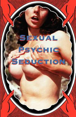 Sexual Psychic Seduction (Paperback)