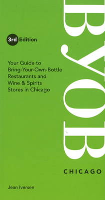 BYOB Chicago: Your Guide to Bring-Your-Own-Bottle Restaurants and Wine & Spirits Stores in Chicago (Paperback)
