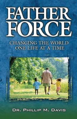 Father Force: Changing the World One Life at a Time (Paperback)