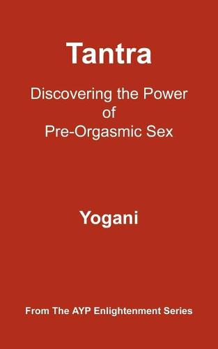 Tantra: Discovering the Power of Pre-Orgasmic Sex (Paperback)