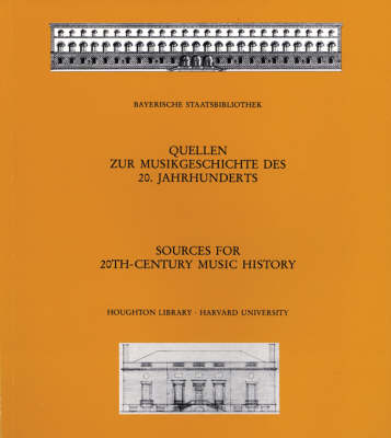 Sources for 20th-Century Music History - Alban Berg and The Second Viennese School; Musicians in American Exile; Bavarica (Hardback)