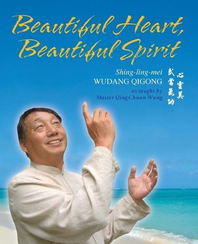 Beautiful Heart, Beautiful Spirit (Shing-ling-mei Wudang Qigong as Taught by Master Qing Chuan Wang) (Paperback)