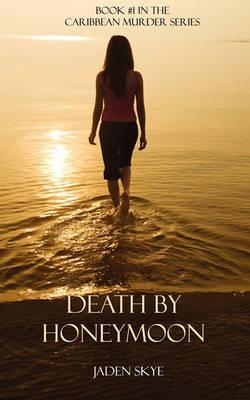 Death by Honeymoon (Book #1 in the Caribbean Murder Series) (Paperback)