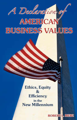 A Declaration of American Business Values: Ethics, Equity and Efficiency in the New Millennium (Paperback)