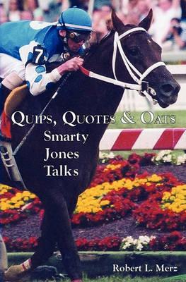 Quips, Quotes & Oats: Smarty Jones Talks (Paperback)