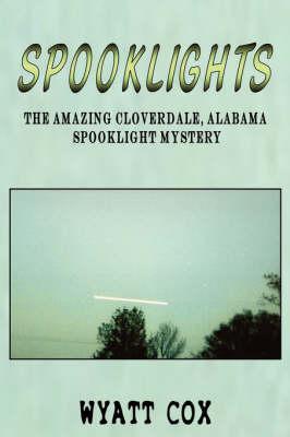 Spooklights: The Amazing Cloverdale Alabama Spooklight Mystery (Paperback)
