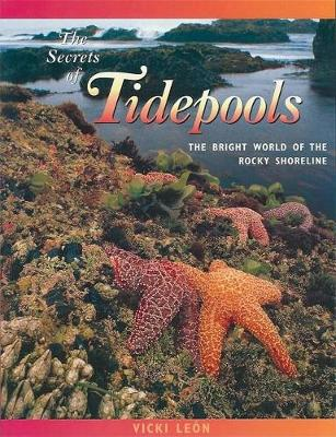 The Secrets of Tidepools: The Bright World of the Rocky Shoreline (Paperback)