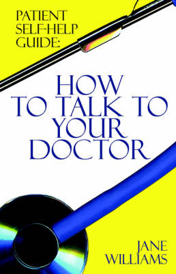 Patient Self-Help Guide: How To Talk To Your Doctor (Paperback)